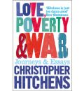 Love, Poverty and War Journeys and Essays by Christopher Hitchens