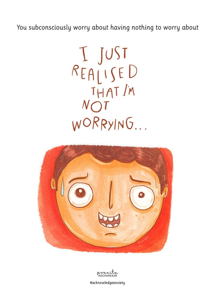 You Subconsciously Worry About Having Nothing To Worry About