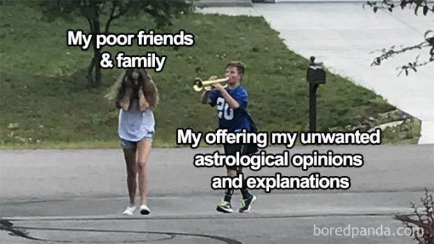 funny-zodiac-memes-22-5c07e84eca31e__700 If You Were Born Between January 1 To December 31 These 27 Astrology Memes Will Make You Laugh Design Random