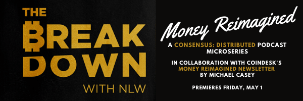 Two of CoinDesk's most popular series, NLW's The Breakdown podcast and the Money Reimagined newsletter by chief content officer Michael Casey, come together for a special podcast microseries in the run up to  Consensus: Distributed, our first virtual big-tent event May 11-15.   The Breakdown: Money Reimagined builds on themes Casey explores in his newsletter to tell the story of key arenas in the battle for the future of money – from the incumbent dollar to China's aspirational DCEP to the insurgent bitcoin – in the context of a post-COVID19 world.   The four-part podcast features over a dozen voices including Consensus: Distributed speakers Caitlin Long, Matthew Graham and Kevin Kelly. New episodes air Fridays starting May 1 on the CoinDesk Podcast Network. Subscribe here.