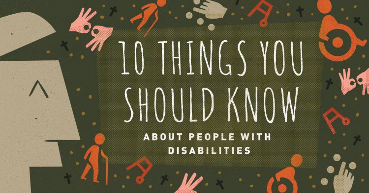 10 Things You Should Know about People with Disabilities