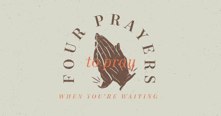Four Prayers to Pray when You're Ready