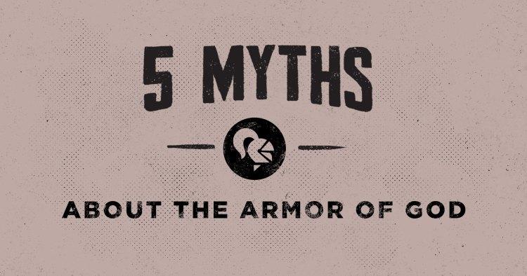 5 Myths concerning the Armor of God
