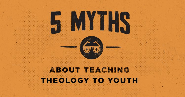 5 Myths about Instructing Theology to Youth