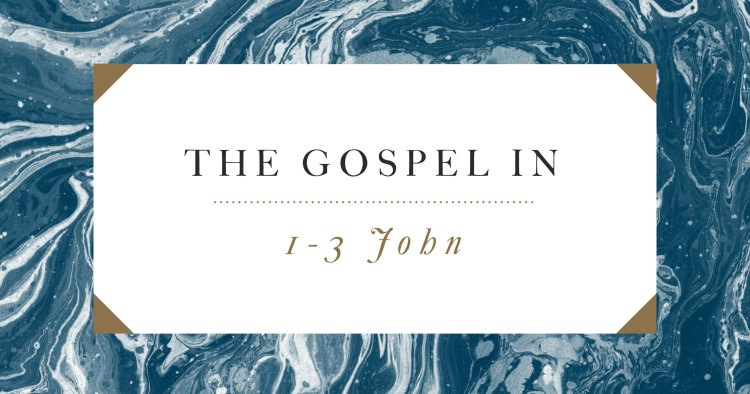The Gospel in 1–Three John
