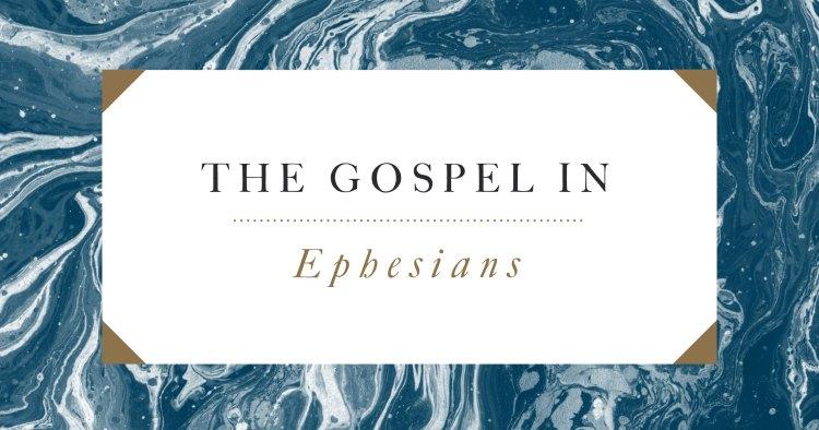 The Gospel in Ephesians