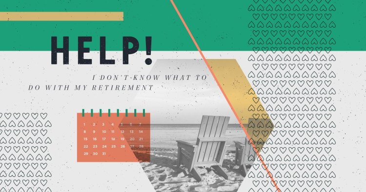 Help! I Don't Know What to Do with My Retirement