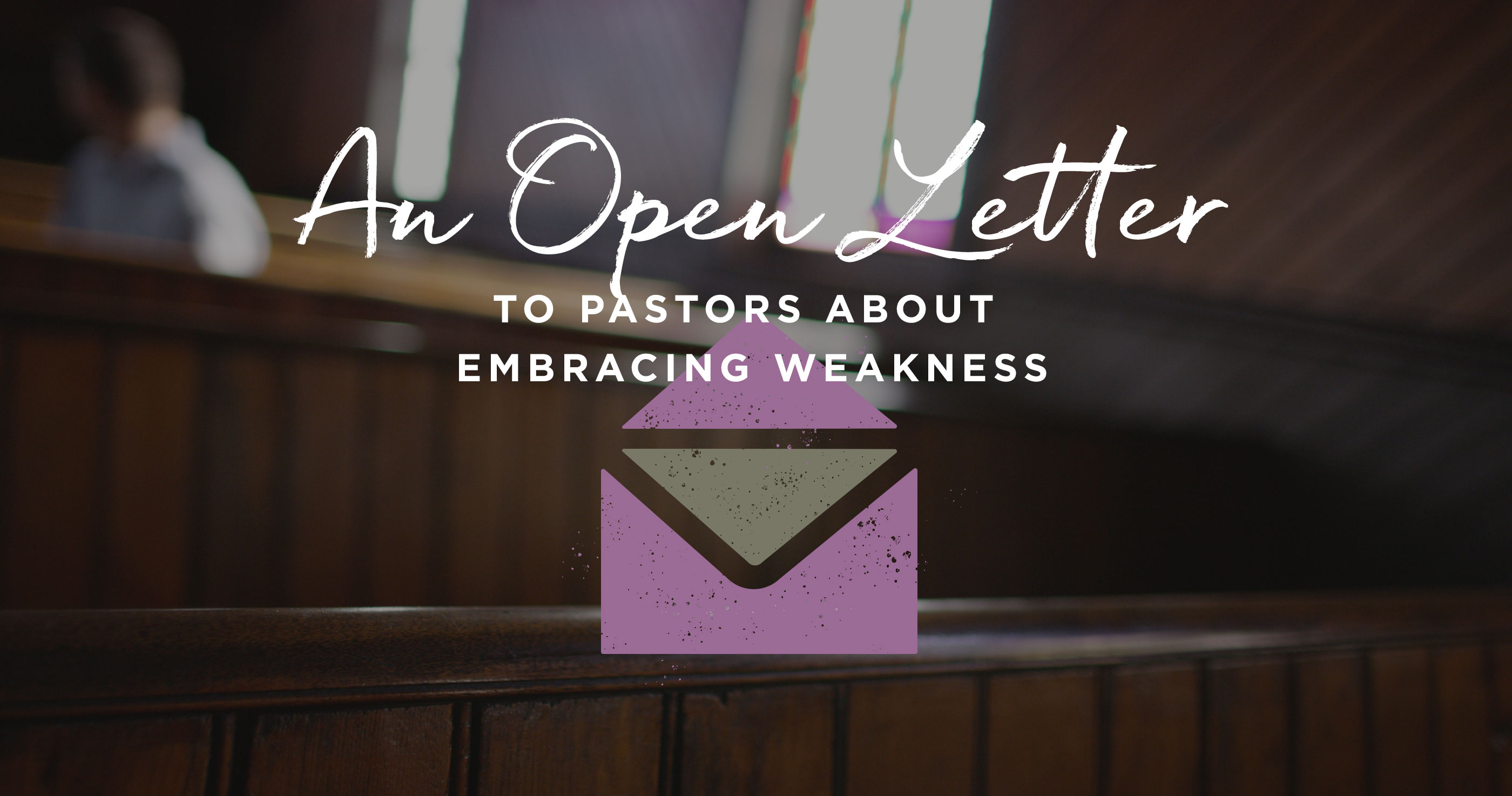 An Open Letter to the Pastor about Embracing Weak point