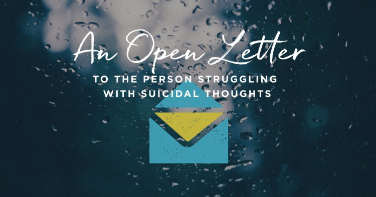 An Open Letter to the Particular person Fighting Suicidal Ideas
