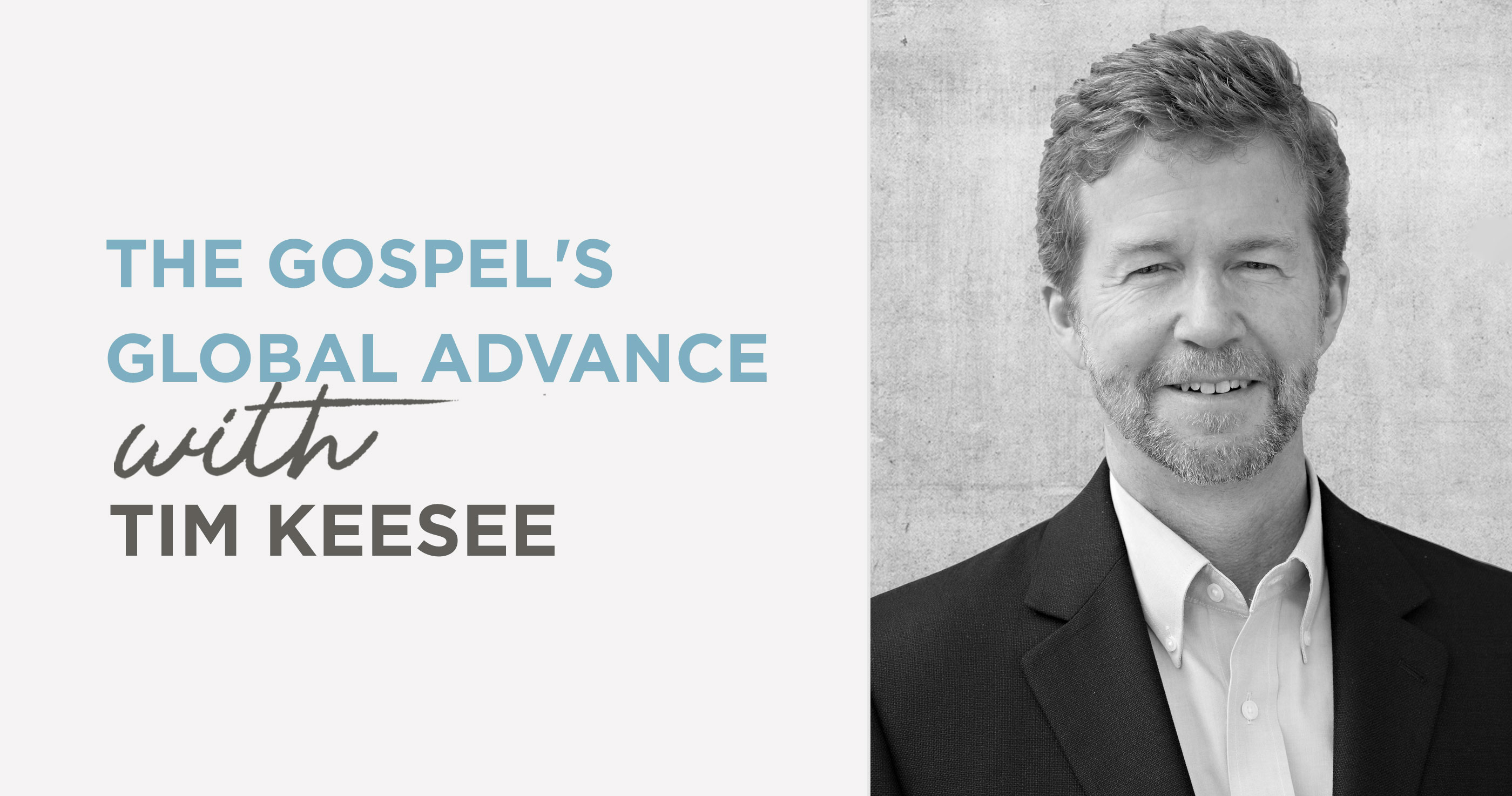 Podcast: The Gospel's World Advance (Tim Keesee)