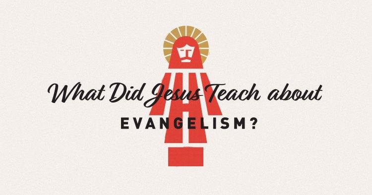 What Did Jesus Educate about Evangelism?