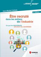 �?tre recruté dans les métiers de l'industrie | CATHALA, Jean-Michel