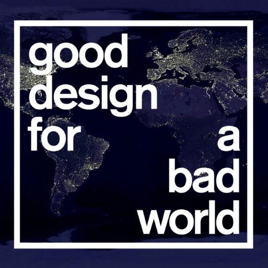 Good Design for a Bad World: the anthropocene