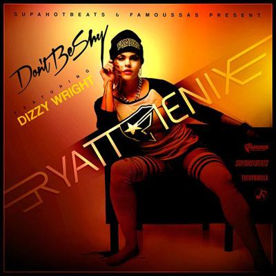 Ryattfienix  Don't Be Shy Ft Dizzy Wright  Stream [new