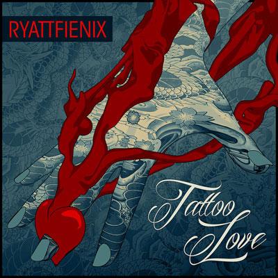 Ryattfienix  Tattoo Love  Stream [new Song]  Djbooth