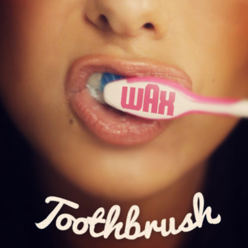 Wax  Toothbrush  Stream New Song  DJBooth