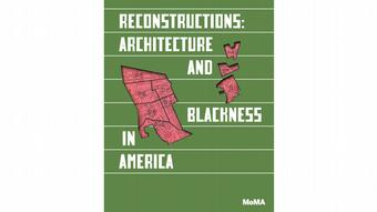 Reconstructions: Architecture and Blackness in America poster for exhibition showing green background.
