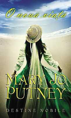 O noua viata , Destine nobile , vol 1 - Mary Jo Putney