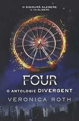 Four. O antologie Divergent - Veronica Roth