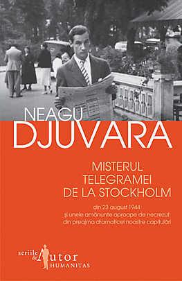 Misterul telegramei de la Stockholm din 23 august 1944 si unele amanunte aproape de necrezut - Neagu Djuvara