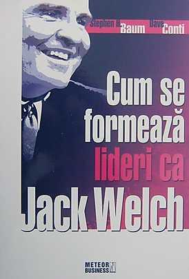 Cum se formează liderii ca Jack Welch