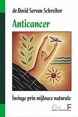 Anticancer. Invinge prin mijloace naturale - David Servan-Schreiber