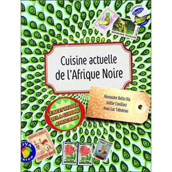Cuisine actuelle de lAfrique noire  broch  Jolle Cuvilliez Alexandre BellaOla JeanLuc