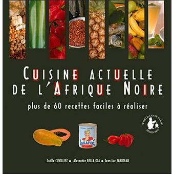 Cuisine actuelle de lAfrique Noire Plus de 60 recettes faciles  raliser  broch  Alexandre