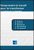 Comprendre Le Travail Pour Le Transformer : comprendre, travail, transformer, Comprendre, Travail, Transformer, Pratique, L'ergonomie, Broché, Françoise, Guérin,, Alain, Laville,, Daniellou, Achat, Livre