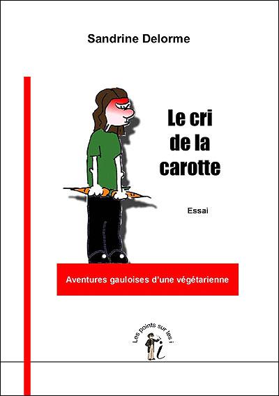Le Cri De La Carotte : carotte, Carotte, Aventures, Gauloises, D'une, Végétarienne, Broché, Sandrine, Delorme, Achat, Livre, Ebook