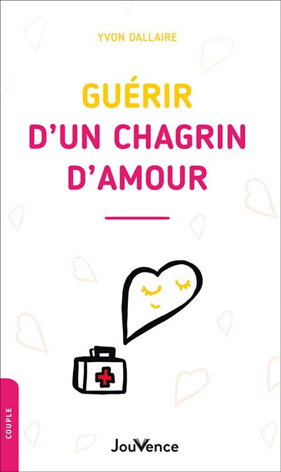 Comment Guérir D Un Chagrin D Amour : comment, guérir, chagrin, amour, N°137, Guérir, Chagrin, D'amour, Broché, Dallaire, Achat, Livre, Ebook