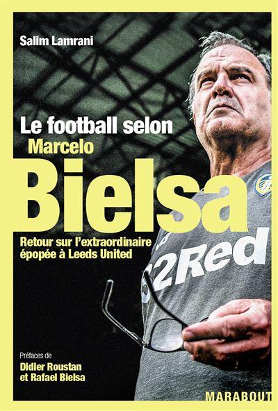 Le football selon Marcelo Bielsa : Retour sur l'extraordinaire épopée à Leeds United