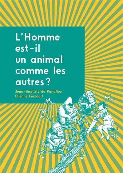 L'Homme Est-il Un Animal Comme Les Autres ? - Broché - Jean-Baptiste De  Panafieu, Etienne Lécroart - Achat Livre   Fnac
