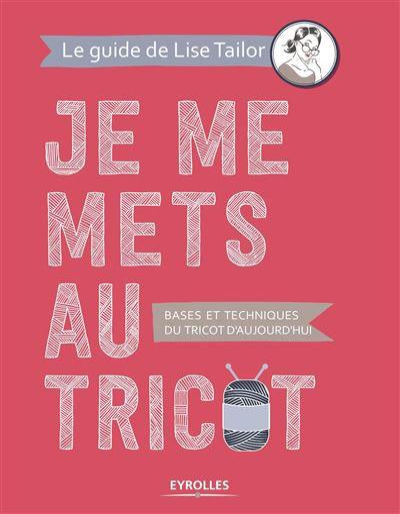 Je Me Mets Au Tricot : tricot, Tricot, Bases, Techniques, D'aujourd'hui, Broché, Tailor, Achat, Livre, Ebook