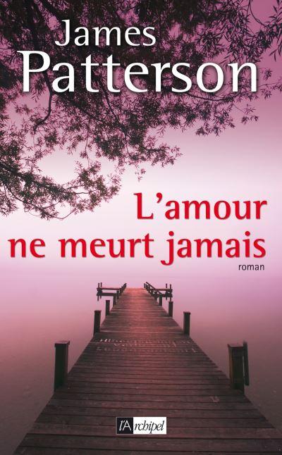 Le Premier Amour Ne Meurt Jamais : premier, amour, meurt, jamais, L'amour, Meurt, Jamais, Broché, James, Patterson, Achat, Livre