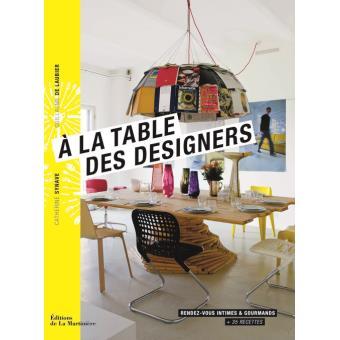 a la table des designers rendez vous intimes et gourmands 35 recettes