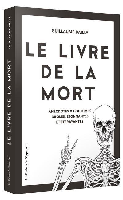 Le Livre De La Mort : livre, Livre, Anecdotes, Coutumes, Drôles,, étonnantes, Effrayantes, Broché, Guillaume, Bailly, Achat, Ebook