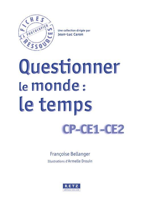 Questionner Le Temps Ce1 Ce2 : questionner, temps, Questionner, Monde, Temps, Téléchargement, Telechargement, Broché, François, Bellanger,, Armelle, Drouin, Achat, Livre