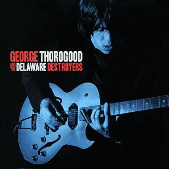 George Thorogood and the Delaware Destroyers - George Thorogood ...