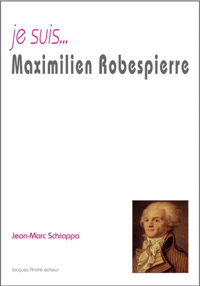 Je Suis Un Homme Maximilien : homme, maximilien, Suis...Maximilien, Robespierre, Broché, Jean-Marc, Schiappa, Achat, Livre