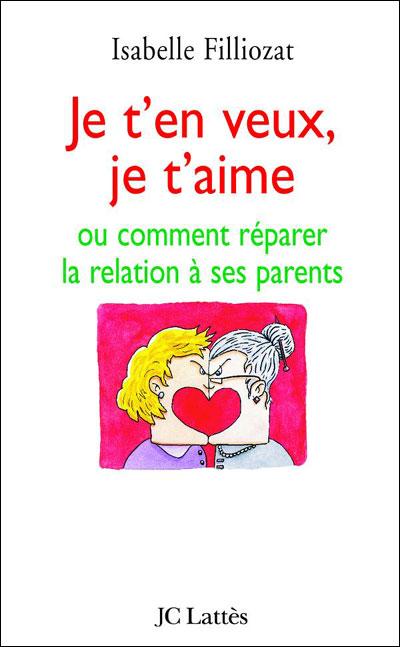 Je T En Veux Pas : Veux,, T'aime, Comment, Réparer, Relation, Parent/enfant, Broché, Isabelle, Filliozat, Achat, Livre, Ebook