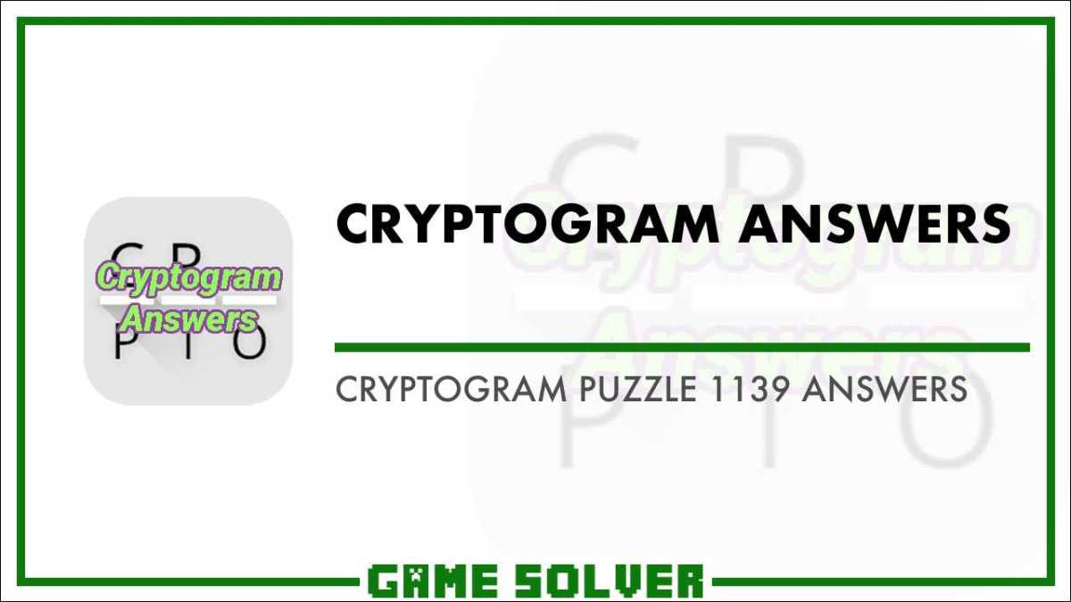 Cryptogram Puzzle 1139 Answers