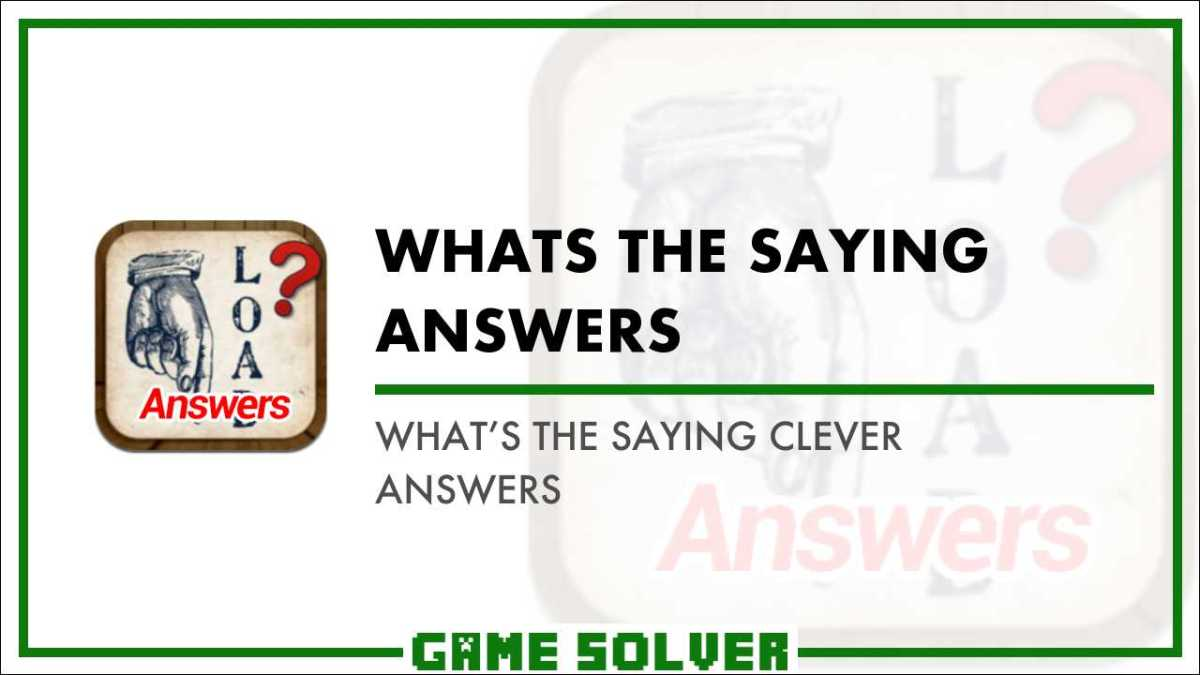 What's the Saying Clever Answers