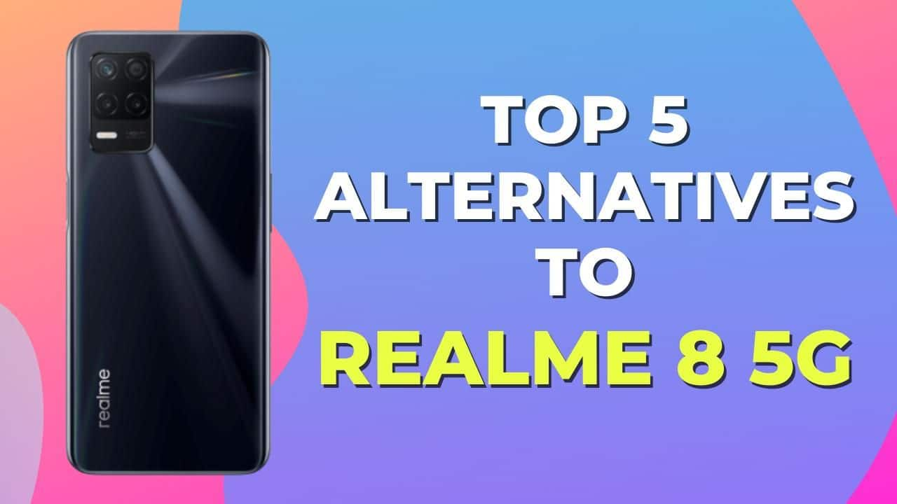 Top 5 Realme 8 5G Alternatives! Here are Some Options You Can Try