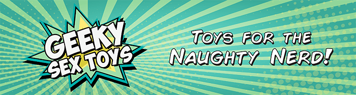Geeky Sex Toys: Toys for the Naughty Nerd Banner
