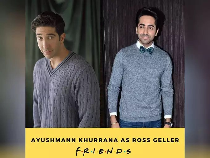 Ross Geller-Ayushman Khurana