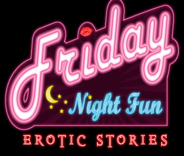 Friday Night Fun Erotic Stories Hot Romantic Adult Weekly Podcast Listen Via Stitcher Radio On Demand