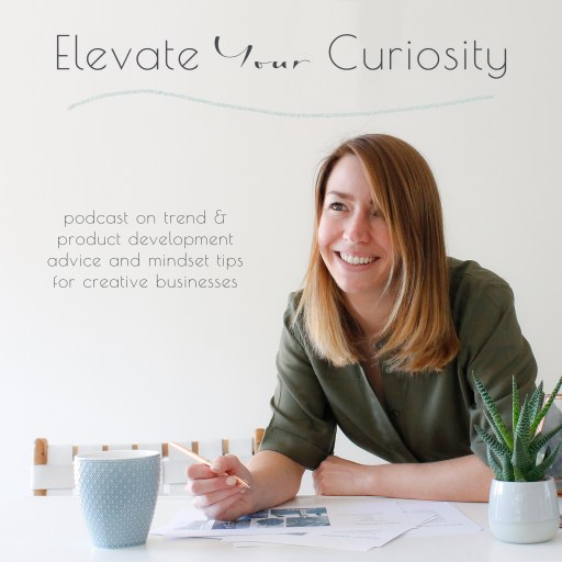 Elevate Your Curiosity podcast – trend forecasting, product development and reducing anxiety for creative businesses