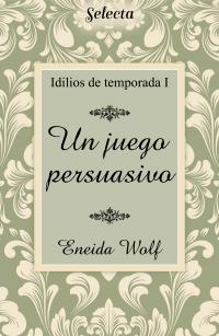 Un juego persuasivo (Idilios de temporada 1) de Eneida Wolf