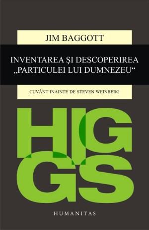 "Higgs. Inventarea si descoperirea ""Particulei lui Dumnezeu"""